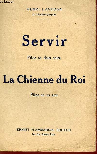 SERVIR (PIECE EN DEUX ACTES + LA CHIENNE DU ROI (PIECE EN UN ACTE).