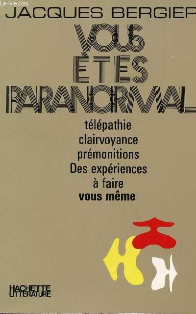 VOUS ETES PARANORMAL : TELEPATHIE, CLAIRVOYANCE, PREMONITIONS, DES EXPERIENCES A FAIRE VOUS MEME.