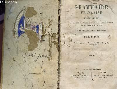 GRAMMAIRE FRANCAISE ELEMENTAIRE, AVEC UNE METHODE D'ANALYSE GRAMMATICALE ET D'ANALYSE LOGIQUE