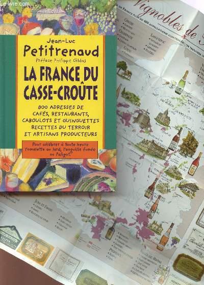 LA FRANCE DU CASSE CROUTE / 800 ADRESSES DE CAFES,RESTAURANTS, CABOULOTS T GUINGUETTES - RECETTES DU TERROIR ET ARTISANS PRODUCTEURS.
