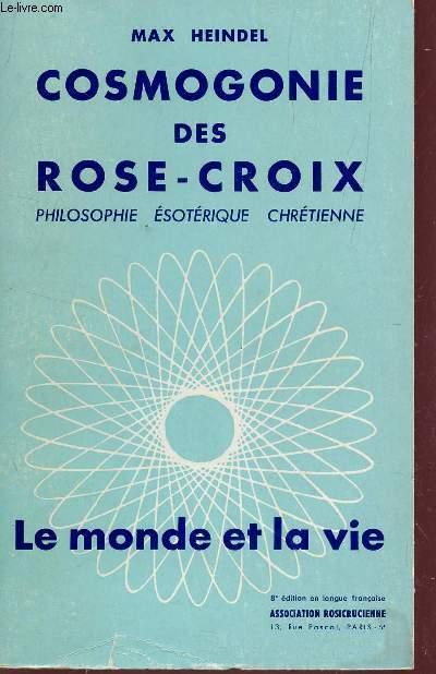 COSMOGONIE DES ROSE-CROIX : PHILOSOPHIE ESOTERIQUE CHRETIENNE / COLLECTION LE MONDE ET LA VIE / 8e EDITION.