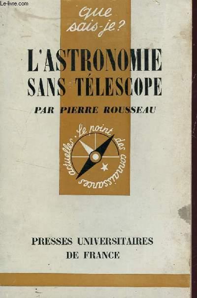 L'ASTRONOMIE SANS TELESCOPE / COLLECTION QUE SAIS JE? - LE POINT DES CONNAISSANCES ACTUELLES - N°13.