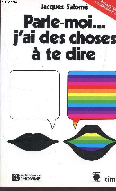 PARLE-MOI-- J'AI DES CHOSES À TE DIRE.