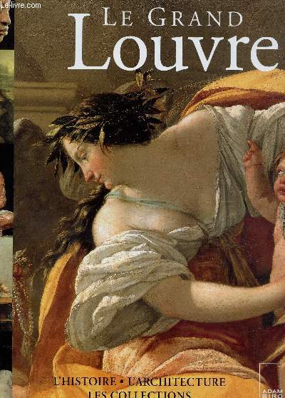 LE GRAND LOUVRE / L'HISTOIRE, L'ARCHITECTURE - LES COLLECTIONS.