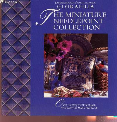 GLORAFILIA - THE MINIATURE NEEDLEPOINT COLLECTIN / OVER 16 EXQUISITELY SMALL ANS EASY TO MAKE PROJECTS.