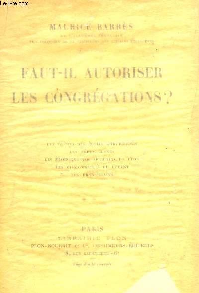FAUT IL AUTORISER LES CONGREGATIONS? : LES FRERES DES ECOLES CHRETIENNES, LES FRERES BLANCS, LES MISSIONNAIRES AFRICAINS DE LYON, LES MISSIONNAIRES DU LEVANT, LES FRANCISCAINS.
