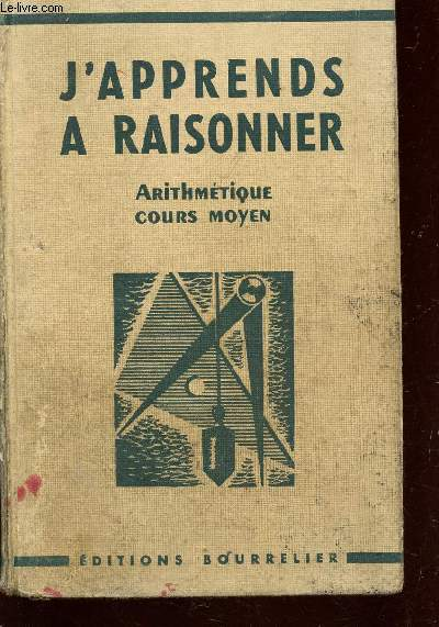 J'APPRENDS A RAISONNER - ARITHMETIQUE ETABLIE POUR LE COURS MOYEN ET LES CLASSES DE 8è ET 7è DES LYCEES ET COLLEGES - APPLICATION DU PROGRAMME 1945 - EXAMEN D'ENTREE EN 6è.