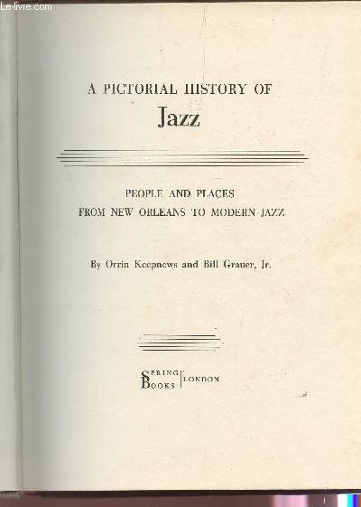 A PICTURAL HISTORY OF JAZZ/ PEOPLE AND PLACES FROM NEW ORLEANS TO MODERN JAZZ.