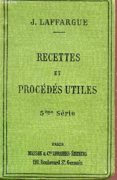 RECETTES ET PROCEDES UTILES - 5e SERIE.