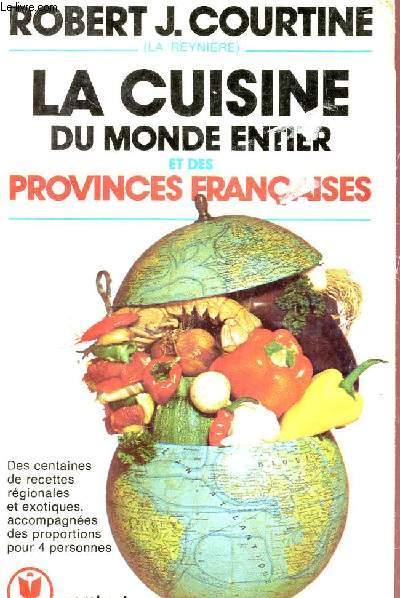 LA CUISINE DU MONDE ENTIER ET DES PROVINCES FRANCAISES - DES CENTAINES DE RECETTES REGIONALES, EXOTIQUES, ACCOMPAGNEES DES PROPORTIONS POUR 4 PERSONNES.