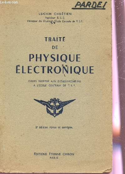TRAITE DE PHYSIQUE ELECTRONIQUE - COURS PROFESSE AUX ELEVES INGENIEURS A L'ECOLE CENTRALE DEE TSF./ 2e EDITION.