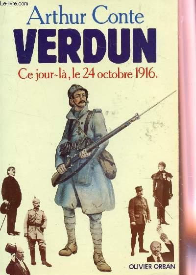 VERDUN - CE JOUR LA, LE 24 OCTOBRE 1916.