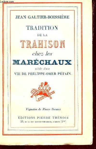 TRADITION DE LA TRAHISON CHEZ LES MARECHAUX - SUIVIE D'UNE VIE DE PHILIPPE-OMER PETAIN.