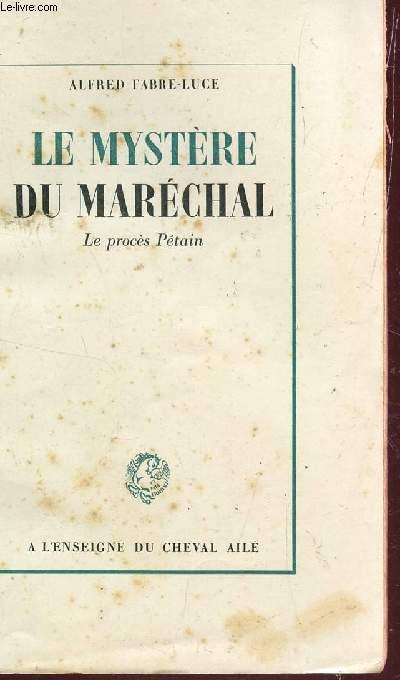 LE MYSTERE DU MARECHAL - LE PROCES DE PETAIN.