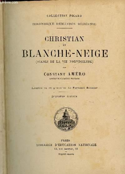 CHRISTIAN ET BLANCHE-NEIGE - SCENES DE LA VIE NORVEGIENNE / COLLECTION PICARD - BIBLIOTHEQUE D'EDCATION RECREATIVE / DEUXIEME EDITION.