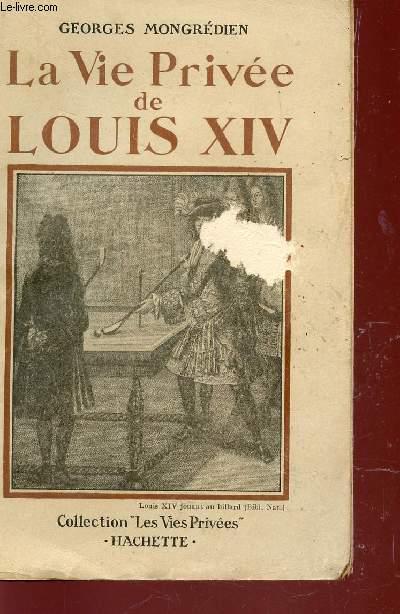 LA VIE PRIVEE DE LOUIS XIV / COLLECTION