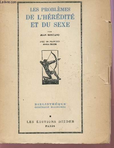 LES PROBLEMES DE L'HEREDITE ET DU SEXE - AVEC 60 PLANCHES HORS TEXTE / BIBLIOTHEQUE GENERALE ILLUSTREE.