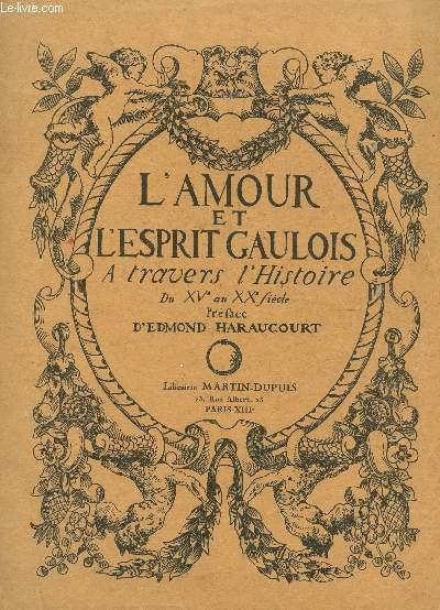 L'AMOUR ET L'ESPRIT GAULOIS A TRAVERS L'HISTOIRE DU XVe AU XXe SIECLE - EN 4 VOLUMES (TOMES I, II, III ET IV.