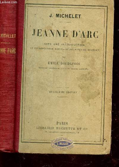 JEANNE D'ARC - AVEC UNE INTRODUCTION ET UN REPERTOIR EXPLICATIF DES NOTES DE MICHELET PAR EMILE BOURGEOIS.