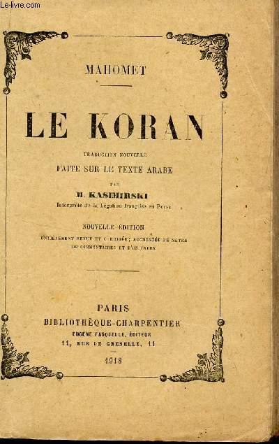 LE KORAN - TRADUCTION NOUVELLE FAITE SUR LE TEXTE ARABE PAR M. KASIMIRSKI / NOUVELLE EDITION.