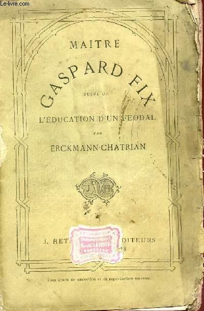 MAITRE GASPARD FIX - SUIVI DE L'EDUCATION D'UN FEODAL.