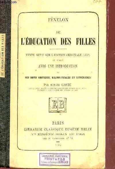 DE L'EDUCATION DES FILLES - TEXTE REVU SUR L'EDITION ORIGINALE (1687) - ET PUBLIE AVEC UNE INTRODUCTION ET DES NOTES CRITIQUES, GRAMMATICALES ET LITTERAIRES PAR ARMAND GASTE.