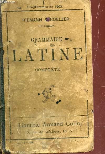 GRAMMAIRE LATINE COMPLETE - PROGRAMME DE 1902 .
