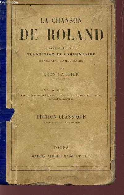 LA CHANSON DE ROLAND - TEXTE CRITIQUE / TRADUCTION ET COMMENTAIRE, GRAMMAIRE ET GLOSSAIRE PAR LEON GAUTIER / EDITION CLASSIQUE.