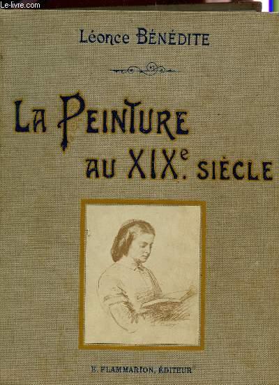 LA PEINTURE AU XIXe SIECLE - D'APRES LES CHEFS D'OEUVRE DES MAITRES ET LES MEILLEURS TABLEAUX DES PRINCIPAUX ARTISTES.