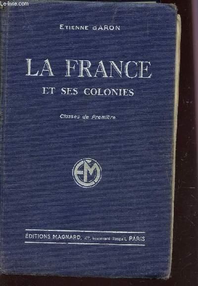 LA FRANCE ET SES COLONIES - CLASSES DE PREMIERE - PROGRAMMES DU 30 AVRIL 1931 / 2e EDITION.