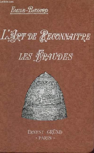 L'ART DE RECONNAITRE LES FRAUDES : PEINTURE, SCULTURE, GRAZVURE, MEUBLES, DENTELLES, CEREAMIQUE, ETC...  / GUIDES PRATIQUES DE L'AMATEUR ET DU COLLECTIONNEUR D'ART / DEUXIEME EDITON.