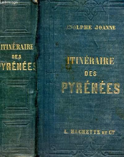 ITINERAIRE DES PYRENEES / COLLECTION DES GUIDES-JOANNE / 7 cartes, 1 plan, 9 panoramas et une projection de la chaine des pyrénées. / 3e EDITION.