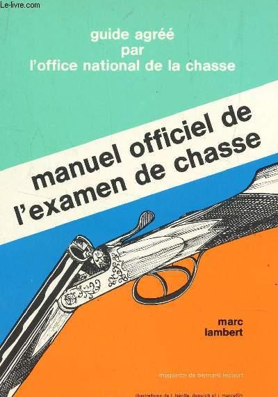 MANUEL OFFICIEL DE L'EXAMEN DE CHASSE - GUIDE AGREE PAR L4OFFICE NATIONAL DE LA CHASSE.