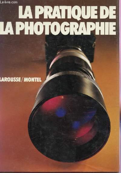 LA PRATIQUE DE LA PHOTOGRAPHIE.