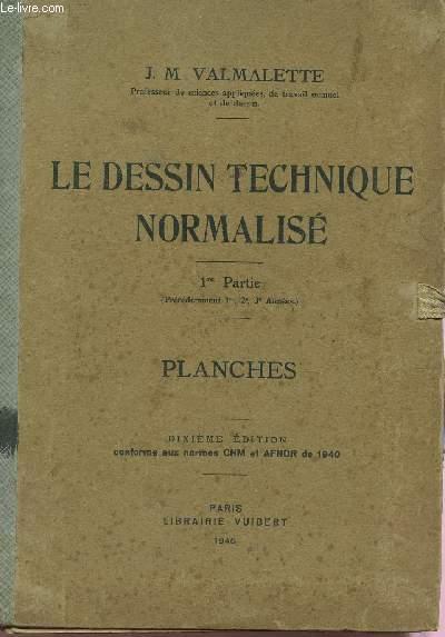 LE DESSIN TECHNIQUE NORMALISE - 1ere PARTIE : PLANCHES / DIXIEME EDITION.