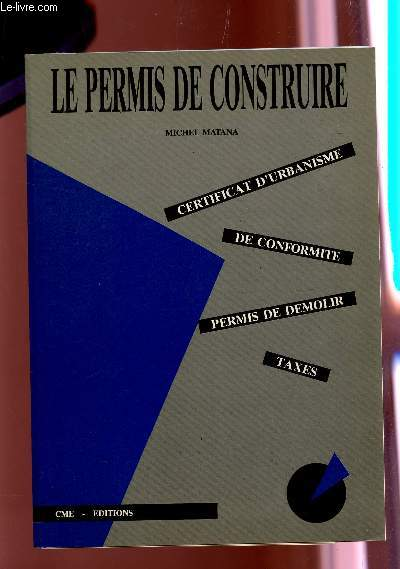 LE PERMIS DE CONSTRUIRE : CERTIFICAT D'URBANISME - DE COFORMITE - PERMIS DE DEMOLIR - TAXTES.