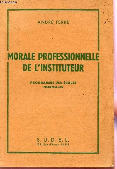 MORALITE PROFESSIONNELLE DE L'INSTITUTEUR  - PROGRAMME DES ECOLES NORMALES.