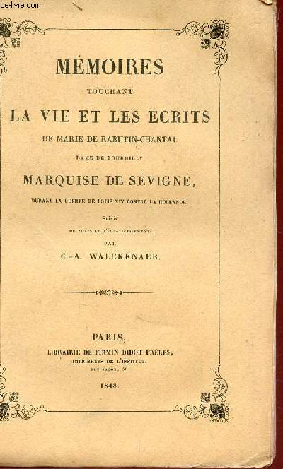 MEMOIRES TOUCHANT LA VIE ET LES ECRITS  DE MARIE RABUTIN-CHANTAL, DAME DE BOURBILLY MARQUISE DE SEVIGNE - DURANT LA GUERRE DE LOUIS XIV CONTRE LA HOLLANDE- SUIVIES DE NOTES ET D'ECLAIRCISSEMENTS PAR C.A. WALCKENAER / 4e PARTIE.