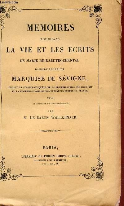 MEMOIRES TOUCHANT LA VIE ET LES ECRITS DE MARIE RABUTIN-CHANTAL, DAME DE BOURBILLY MARQUISE DE SEVIGNE - DURANT LA SECONDE CONQUETE DE FRANCHE-COMTE PAR LOUIS XIV ET LA PREMIERE COALI- SUIVIES  NOTES ET ECLAIRCISSEMENTS PAR BARON WALCKENAER / 5e PARTIE.