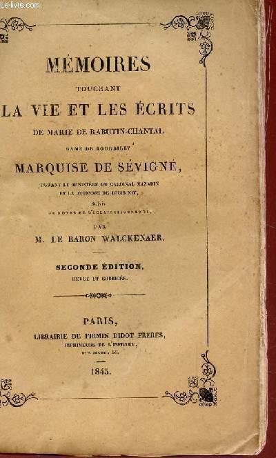 MEMOIRES TOUCHANT LA VIE ET LES ECRITS DE MARIE RABUTIN-CHANTAL, DAME DE BOURBILLY MARQUISE DE SEVIGNE - DURANT LE MINISTERE DU CARDINAL MAZARIN ET LA JEUNESSE DE  LOUIS XIV- SUIVIES  NOTES ET ECLAIRCISSEMENTS PAR BARON WALCKEN4ER / 2e PARTIE.