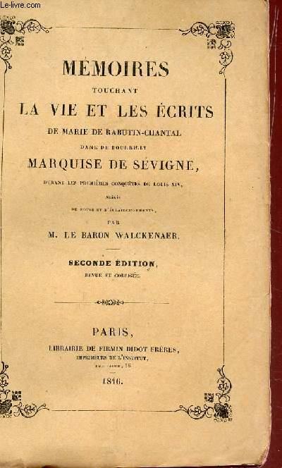 MEMOIRES TOUCHANT LA VIE ET LES ECRITS DE MARIE RABUTIN-CHANTAL, DAME DE BOURBILLY MARQUISE DE SEVIGNE - DURANT LES PREMIERES CONQUETES DE  LOUIS XIV- SUIVIES  NOTES ET ECLAIRCISSEMENTS PAR BARON WALCKENAER / 3e PARTIE.