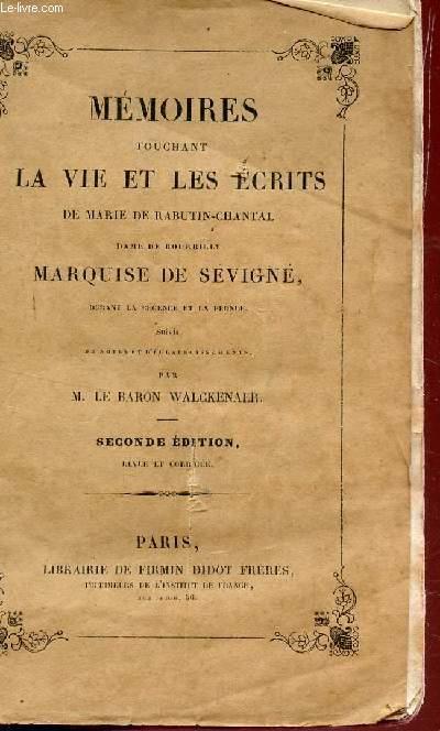 MEMOIRES TOUCHANT LA VIE ET LES ECRITS  DE MARIE RABUTIN-CHANTAL, DAME DE BOURBILLY MARQUISE DE SEVIGNE - DURANT LA REGENCE ET LA FRONDE - SUIVIES  NOTES ET ECLAIRCISSEMENTS PAR BARON WALCKENAER / 1e PARTIE.