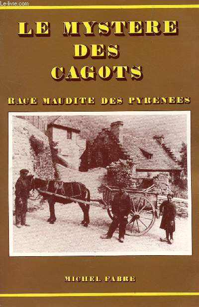 LE MYSTERE DES CAGOTS - RACE MAUDITE DES PYRENEES.