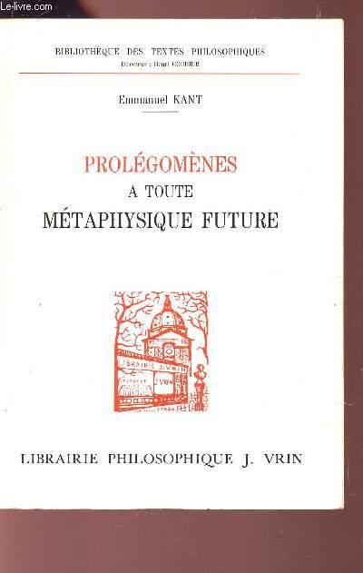 PROLEOMENES A TOUTE METAPHYSIQUE FUTURE - QUI POURRA SE PRESENTER COMME SCIENCE /
