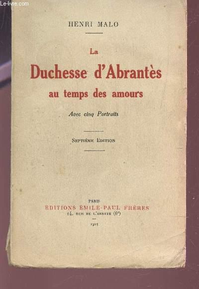 LA DUCHESSE D'ABRANTES AU TEMPS DES AMOURS / AVEC CINQ PORTRAITS / SEPTIEME EDITION.
