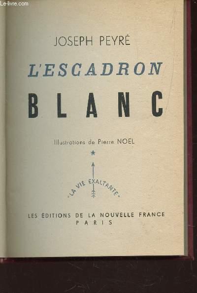 L'ESCADRON BLANC / COLLECTION LA VIE EXALTANTE.