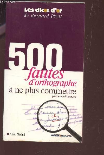 500 FAUTES D'ORTHOGRAPHE À NE PLUS COMMETTRE / COLLECTION