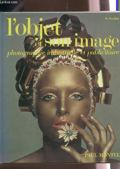 L'OBJET ET SON IMAGE - PHOTOGRAPHIE INDUSTRIELLE ET PUBLICITAIRE / 2e EDITION.