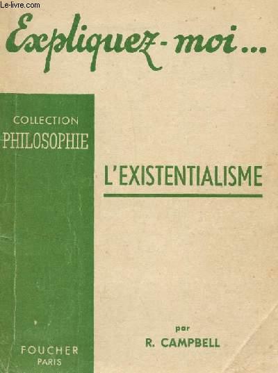 EXPLIQUEZ MOI ... L'EXISTENTIALISME / COLLECTION PHILOSOPHIE.