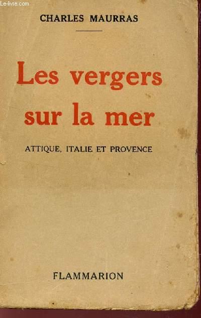 LES VERGERS SUR LA MER - ATTIQUE, ITALIE ET PROVENCE.